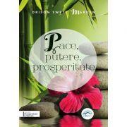 Pace, putere, prosperitate - Orison Swett Marden