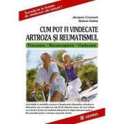 Cum pot fi vindecate artroza si reumatismul