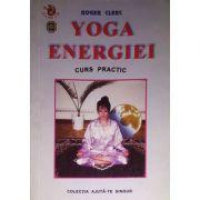 Yoga energiei. Curs practic - Roger Clerc