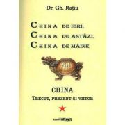 China de ieri, China de astazi, China de maine - Gh. Ratiu