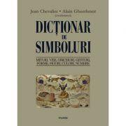 Dicționar de simboluri. Mituri, vise, obiceiuri, gesturi, forme, figuri, culori, numere