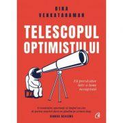 Telescopul optimistului. Fii prevazator într-o lume necugetata