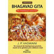 Bhagavad Gita pe înţelesul tuturor. Un manual de înţelepciune practică, menit să te ghideze prin călătoria vieţii