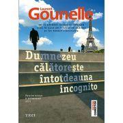 Dumnezeu calatoreste intotdeauna incognito - Laurent Gounelle