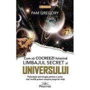 Cum să cocreezi folosind limbajul secret al universului