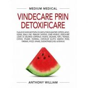 Vindecare prin detoxificare (Medium Medical) - Anthony William