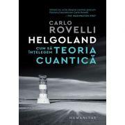 Helgoland. Cum să înțelegem teoria cuantică