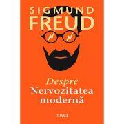 Despre nervozitatea modernă - Sigmund Freud