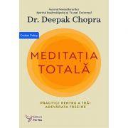 Meditația totală. Practici pentru a trai adevarata trezire