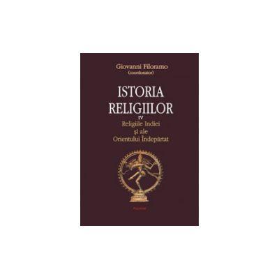 Istoria religiilor. Vol. 4. Religiile Indiei si ale Orientului Indepartat