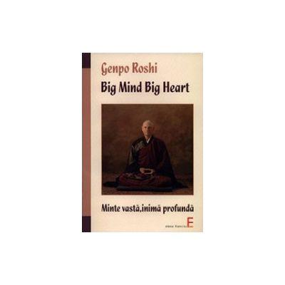 Big Mind Big Heart. Minte vasta, inima profunda
