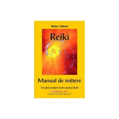 Reiki, manual de initiere. Un ghid complet pentru practica Reiki