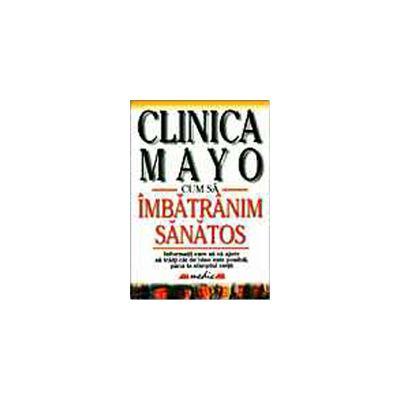 Clinica Mayo. Cum sa imbatrinim sanatos
