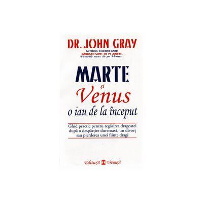 Marte si Venus o iau de la inceput. Ghid practic pentru regasirea dragostei dupa o despartire dureroasa, un divort sau pierderea unei fiinte dragi