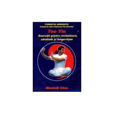 Tao Yin. Exercitii pentru revitalizare, sanatate si longevitate