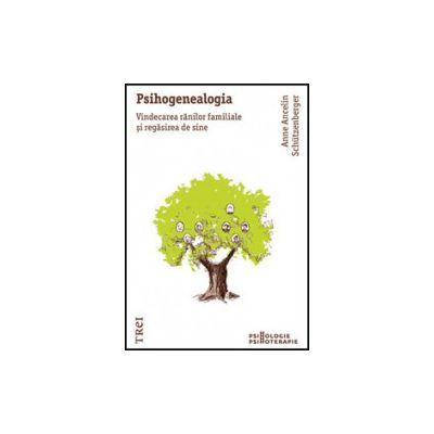 Psihogenealogia. Vindecarea ranilor familiale si regasirea de sine