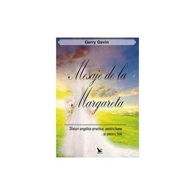 Mesaje de la Margareta. Sfaturi angelice practice pentru lume si pentru tine