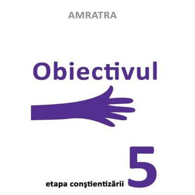 Obiectivul - Etapa constientizarii (vol. 5)