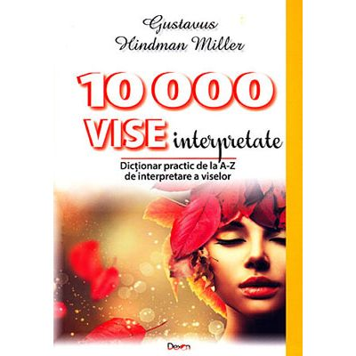 10000 de vise interpretate - dictionarul viselor de la A la Z