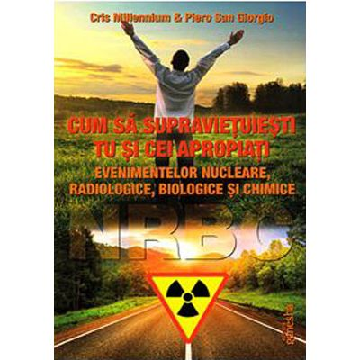 Cum sa supravietuiesti tu si cei apropiati evenimentelor nucleare, radiologie, biologie si chimie