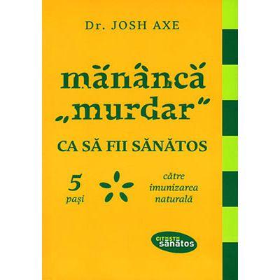 Manânca 'murdar' ca sa fii sanatos - 5 pasi catre imunizarea naturala