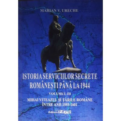 Istoria serviciilor secrete romanesti pana la 1944, vol. 3
