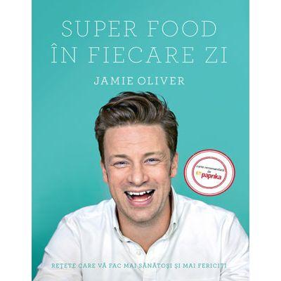 Super Food în fiecare zi. Retete care va fac mai sanatosi si mai fericiti