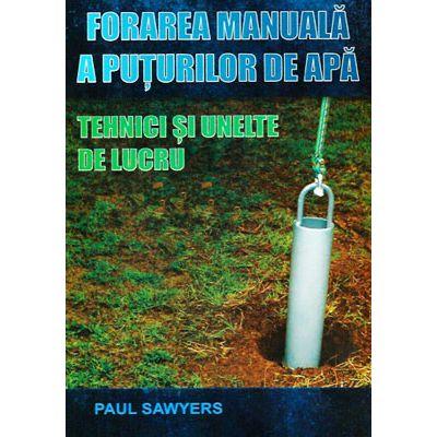 Forarea manuala a puturilor de apa