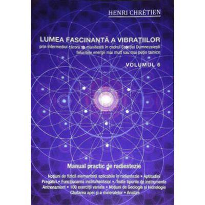 Lumea fascinanta a vibratiilor (vol. 6) Manual practic de radiestezie