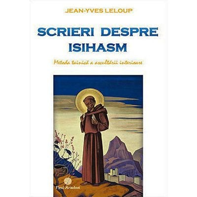 Scrieri despre isihasm. Metoda tainică a ascultării interioare