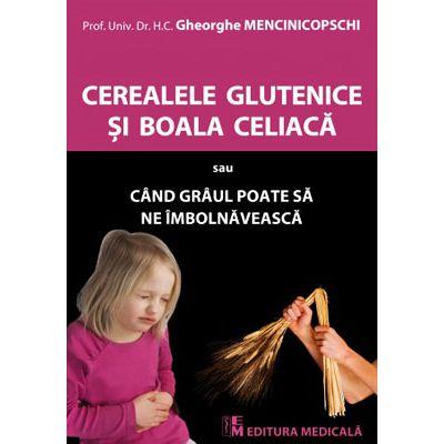 Cerealele glutenice și boala celiacă - Gheorghe Mencinicopschi