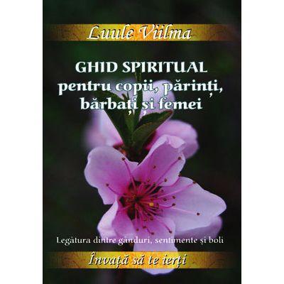 """Ghid spiritual pentru copii, parinti, barbati si femei. Seria """"Invaţă să te ierţi"""", vol. 9"""
