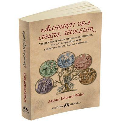 Alchimisti de-a lungul secolelor. Vietile celebrilor filosofi alchimisti