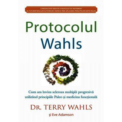 Protocolul Wahls. Cum am învins scleroza multiplă progresivă utilizând principiile Paleo şi medicina funcţională