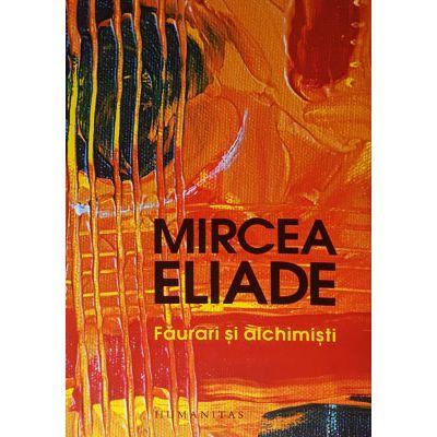 Făurari şi alchimişti - Mircea Eliade