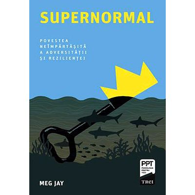 Supernormal. Povestea neîmpărtășită a adversității și rezilienței