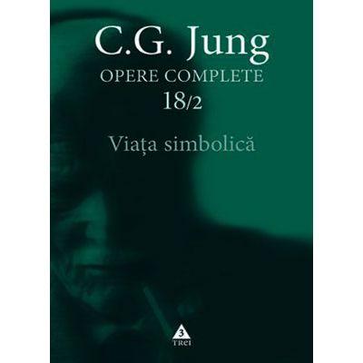 Viaţa simbolică - Opere Complete, vol. 18/2 - C. G. Jung