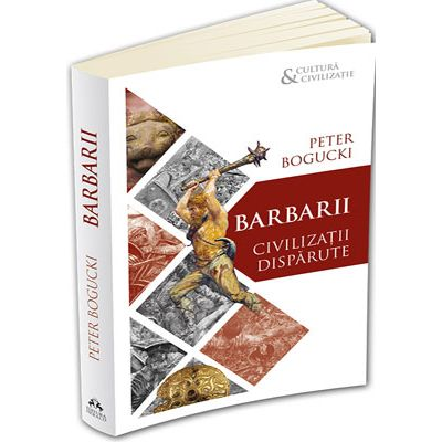 Barbarii. Civilizatii disparute