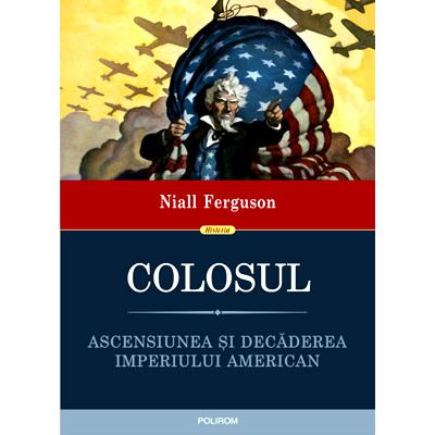 Colosul. Ascensiunea si decaderea imperiului american