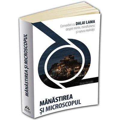 Manastirea si microscopul. Convorbiri cu Dalai Lama despre minte, mindfulness si natura realitatii