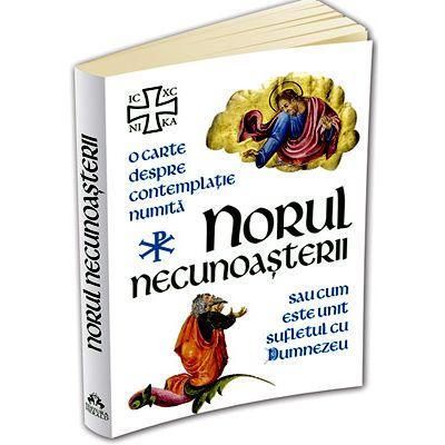 Norul Necunoasterii. O carte despre contemplatie sau cum este unit sufletul cu Dumnezeu