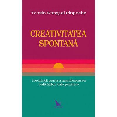 Creativitatea spontană. Meditaţii pentru manifestarea calităţilor tale pozitive