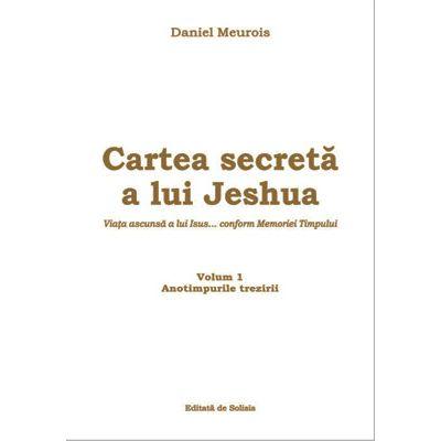 Cartea secreta a Jeshua. Viata ascunsa a lui Iisus - Daniel Meurois