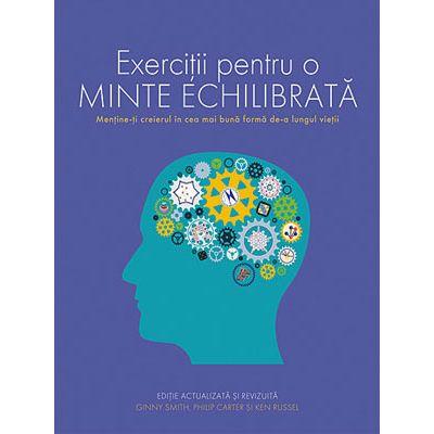 Exerciţii pentru o minte echilibrată. Menţine-ţi creierul în cea mai bună formă de-a lungul vieţii