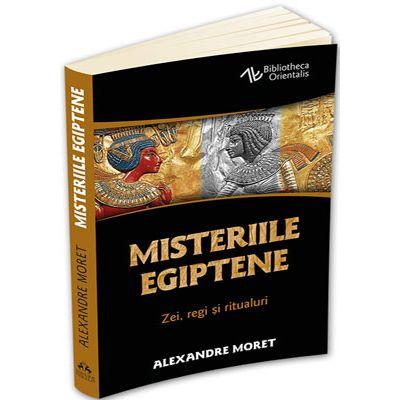 Misteriile egiptene. Zei, regi, simboluri si ritualuri