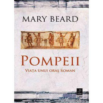Pompeii. Viata unui oras roman
