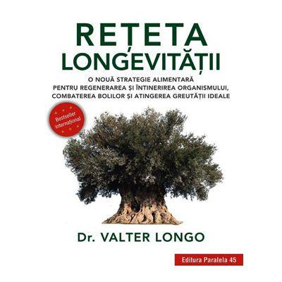 Rețeta longevității. O nouă strategie alimentară pentru regenerarea și întinerirea organismului, combaterea bolilor și atingerea greutății ideale