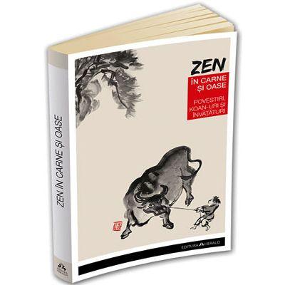 Zen in carne si oase. Cele mai frumoase povestiri, koan-uri si invataturi zen