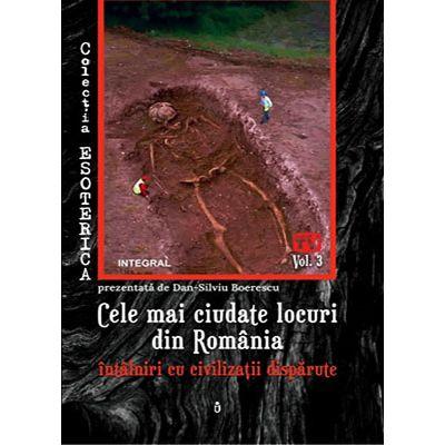 Cele mai ciudate locuri din Romania. Intâlniri cu civilizații dispărute