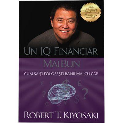 Un IQ financiar mai bun - Robert T. Kiyosaki